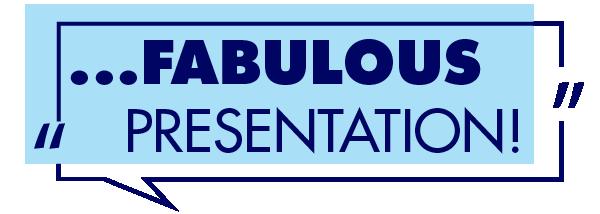 """fabulous presentation"""